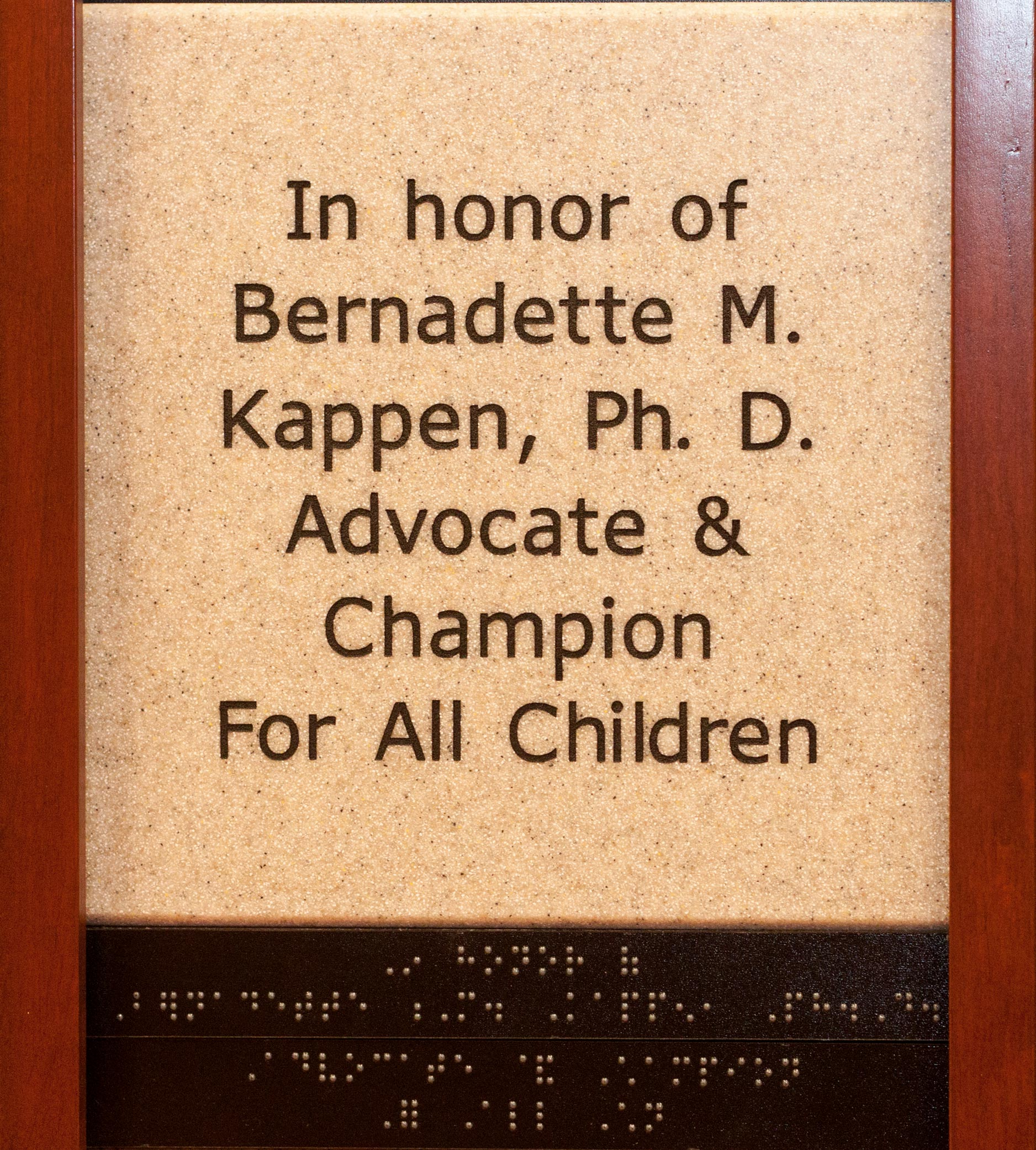 In honor of Bernadette M. Kappen, Ph. D. Advocate and Champion For All Children